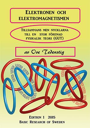 Elektronen och elektromagnetismen : tillsammans med nycklarna till en storförenad fysikalisk teori (GUT) av Ove Tedenstig